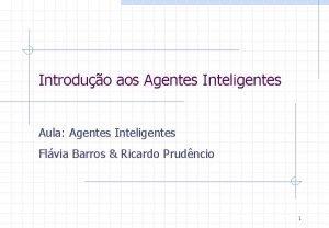 Introduo aos Agentes Inteligentes Aula Agentes Inteligentes Flvia