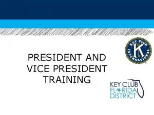 PRESIDENT AND VICE PRESIDENT TRAINING Basic Responsibilities Monthly