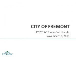 CITY OF FREMONT FY 201718 YearEnd Update November