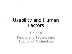 Usability and Human Factors Unit 1 a People
