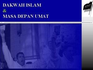 DAKWAH ISLAM MASA DEPAN UMAT DAKWAH ISLAM MASA
