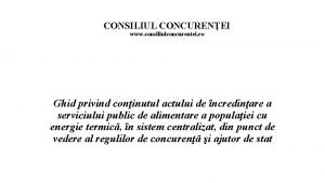 CONSILIUL CONCURENEI www consiliulconcurentei ro Ghid privind coninutul