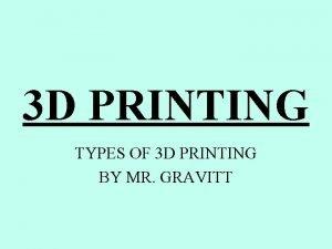 3 D PRINTING TYPES OF 3 D PRINTING