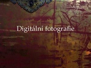 Digitln fotografie Digitl se pedstavuje digitln zrcadlovka nejble