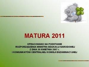 MATURA 2011 OPRACOWANO NA PODSTAWIE ROZPORZDZENIA MINISTRA EDUKACJI