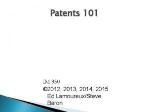 Patents 101 IM 350 2012 2013 2014 2015