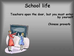 School life Teachers open the door but you