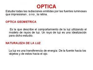 OPTICA Estudia todas las radiaciones emitidas por las