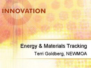 Energy Materials Tracking Terri Goldberg NEWMOA Energy Materials