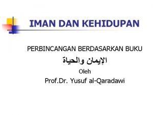 IMAN DAN KEHIDUPAN PERBINCANGAN BERDASARKAN BUKU Oleh Prof