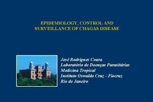 EPIDEMIOLOGY CONTROL AND SURVEILLANCE OF CHAGAS DISEASE Jos