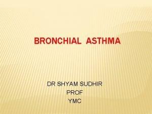 BRONCHIAL ASTHMA DR SHYAM SUDHIR PROF YMC ASTHMA