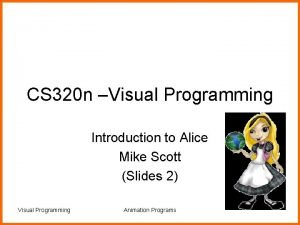 CS 320 n Visual Programming Introduction to Alice