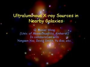 Ultraluminous Xray Sources in Nearby Galaxies Q Daniel