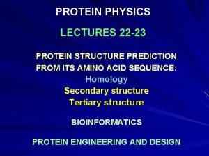 PROTEIN PHYSICS LECTURES 22 23 PROTEIN STRUCTURE PREDICTION