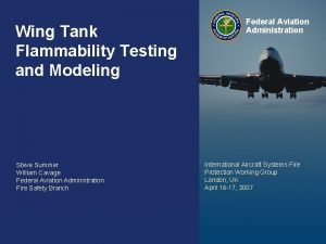 Wing Tank Flammability Testing and Modeling Steve Summer