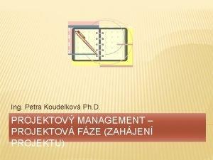 Ing Petra Koudelkov Ph D PROJEKTOV MANAGEMENT PROJEKTOV