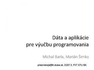 Dta a aplikcie pre vubu programovania Michal Barla