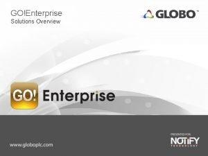 GOEnterprise Solutions Overview GOEnterprise Solutions Overview Agenda Slide