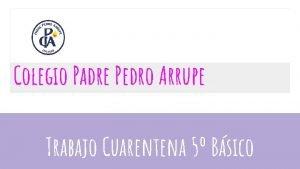 Colegio Padre Pedro Arrupe Trabajo Cuarentena 5 Bsico