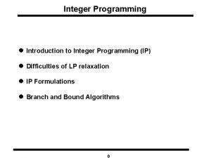 Integer Programming l Introduction to Integer Programming IP