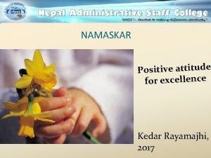 NAMASKAR Positive attitude for excellence Kedar Rayamajhi 2017