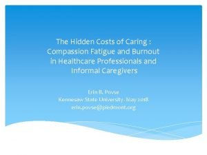 The Hidden Costs of Caring Compassion Fatigue and