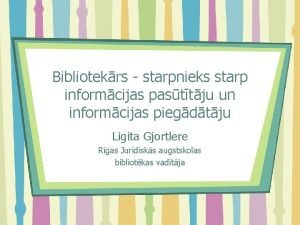 Bibliotekrs starpnieks starp informcijas pasttju un informcijas piegdtju