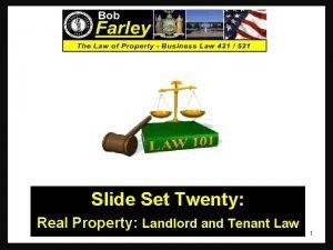 Slide Set Twenty Real Property Landlord and Tenant
