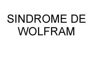 SINDROME DE WOLFRAM 1 INTRODUCCIN El Sndrome de