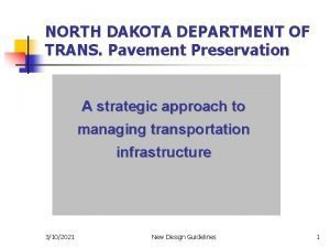 NORTH DAKOTA DEPARTMENT OF TRANS Pavement Preservation A