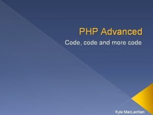 PHP Advanced Code code and more code Kyle