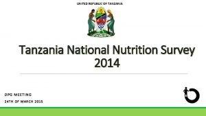 UNITED REPUBLIC OF TANZANIA Tanzania National Nutrition Survey