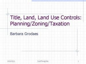 Title Land Use Controls PlanningZoningTaxation Barbara Grodaes 3102021