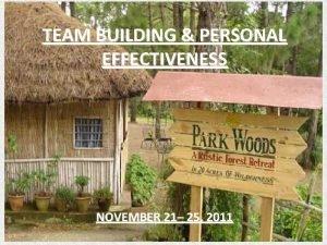 TEAM BUILDING PERSONAL EFFECTIVENESS NOVEMBER 21 25 2011