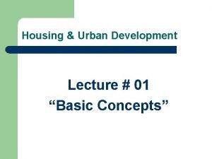 Housing Urban Development Lecture 01 Basic Concepts Concepts