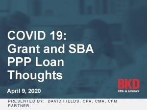 COVID 19 Grant and SBA PPP Loan Thoughts