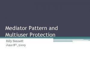 Mediator Pattern and Multiuser Protection Billy Bennett June
