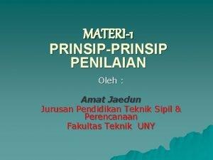 MATERI1 PRINSIPPRINSIP PENILAIAN Oleh Amat Jaedun Jurusan Pendidikan