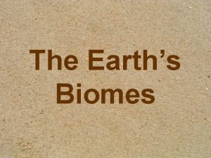 The Earths Biomes Home Sweet Biome What is