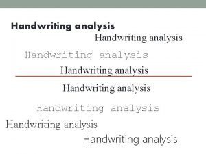 Handwriting analysis Handwriting analysis Graphology One of the