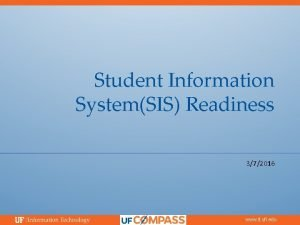 Student Information SystemSIS Readiness 372016 www it ufl