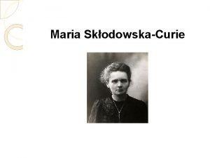 Maria SkodowskaCurie IVOT I RAD MARIJE CURIE ivot