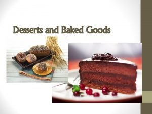 Desserts and Baked Goods If you were ordering