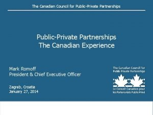 The Canadian Council for PublicPrivate Partnerships The Canadian