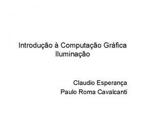 Introduo Computao Grfica Iluminao Claudio Esperana Paulo Roma