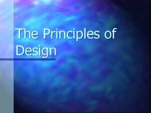 The Principles of Design The Principles of Design