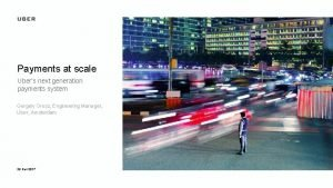 Payments at scale Ubers next generation payments system