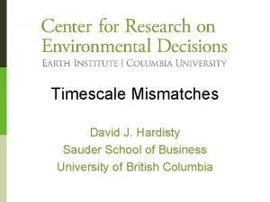 Timescale Mismatches David J Hardisty Sauder School of
