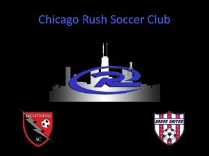 Chicago Rush Soccer Club What is Rush Made